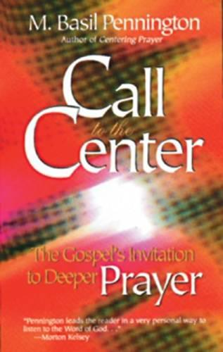 Call to the Center: The Gospel's Invitation to Deeper Prayer (Paperback)