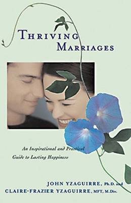 Thriving Marriages: An Inspirational and Practical Guide to Lasting Happiness (Paperback)