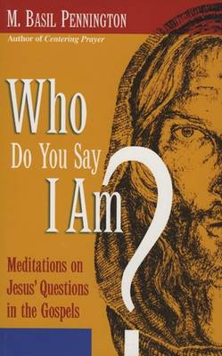 Who Do You Say I Am?: Meditations on Jesus' Questions in the Gospels (Paperback)