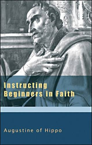 Instructing Beginners in Faith: v. 5 - The Works of Saint Augustine: a Translation for the 21st Century (Paperback)