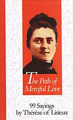The Path of Merciful Love: 99 Sayings by Therese of Lisieux - 99 Words to Live by S. (Hardback)
