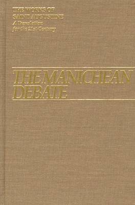 The Manichean Debate - The Works of Saint Augustine, a Translation for the 21st Century: Part 1 - Books v. 19 (Hardback)