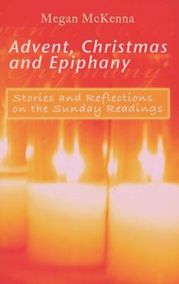 Advent, Christmas and Epiphany: Stories and Reflections on the Sunday Readings (Paperback)