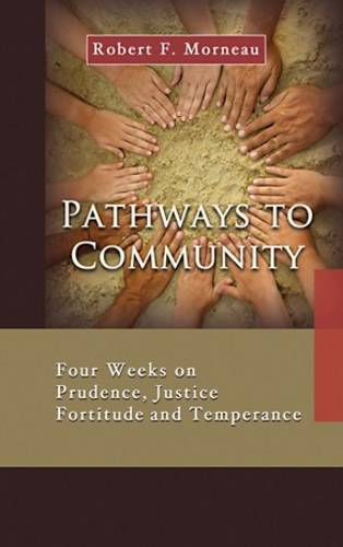Pathways to Community: Four Weeks on Prudence, Justice and Temperance (Paperback)