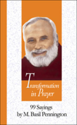 Transformation in Prayer: 99 Sayings by M. Basil Pennington - 99 Words to Live by S. (Hardback)