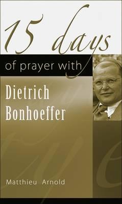 15 Days of Prayer with Dietrich Bonhoeffer (Paperback)