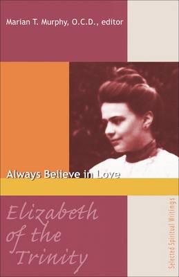 Elizabeth of the Trinity: Always Believe in Love (Paperback)