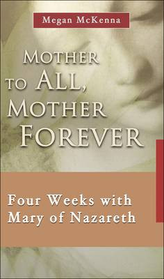 Mother to All, Mother Forever: Four Weeks with Mary of Nazareth (Paperback)