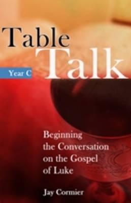 Table Talk Year C: Beginning the Conversation on the Gospel of Luke (Paperback)