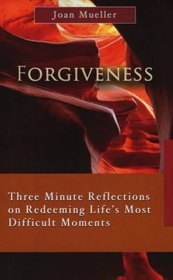 FORGIVENESS: Three Minute Reflections on Redeeming Life's Most Difficult Moments (Paperback)