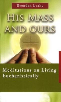 His Mass and Ours: Meditations on Living Eucharistically (Paperback)