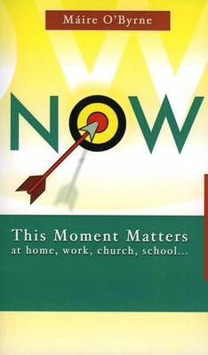 Now: This Moment Matters at Home, Work, Church, School - (Paperback)
