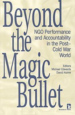 Beyond the Magic Bullet: Ngo Performance and Accountability in the Post-Cold War World (Paperback)