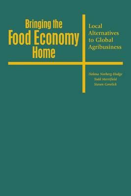 Bringing the Food Economy Home: Local Alternatives to Global Agribusiness (Hardback)