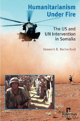Humanitarianism Under Fire: The US and UN Intervention in Somalia (Paperback)