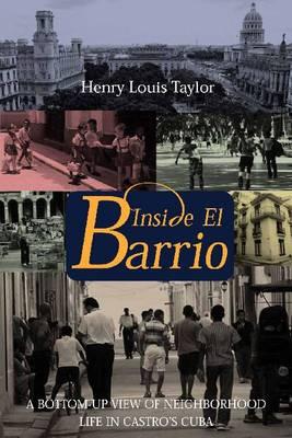 Inside El Barrio: A Bottom-up View of Neighborhood Life in Castro's Cuba (Paperback)