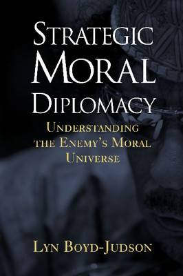 Strategic Moral Diplomacy: Understanding the Enemy's Moral Universe (Paperback)