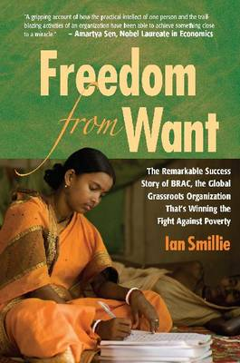 Freedom from Want: The Remarkable Success Story of BRAC, the Global Grassroots Organization That's Winning the Fight Against Poverty (Paperback)