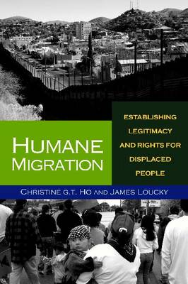 Humane Migration: Establishing Legitimacy and Rights for Displaced People (Paperback)