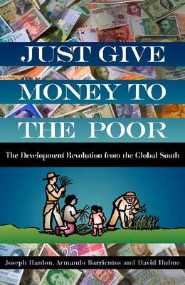 Just Give Money to the Poor: The Development Revolution from the Global South (Paperback)