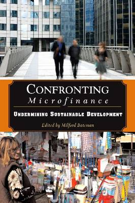 Confronting Microfinance: Undermining Sustainable Development (Paperback)