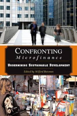 Confronting Microfinance: Undermining Sustainable Development (Hardback)