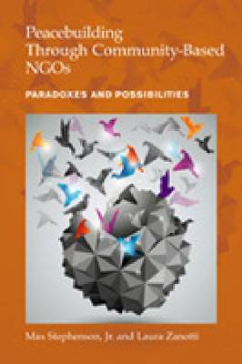 Peacebuilding Through Community-Based NGOs: Paradoxes and Possibilities (Hardback)