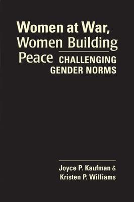 Women at War, Women Building Peace: Challenging Gender Norms (Paperback)