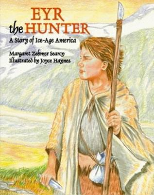 Eyr the Hunter: A Story Of Ice-Age America (Hardback)