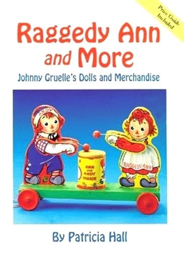 Raggedy Ann and More: Johnny Gruelle's Dolls and Merchandise (Hardback)