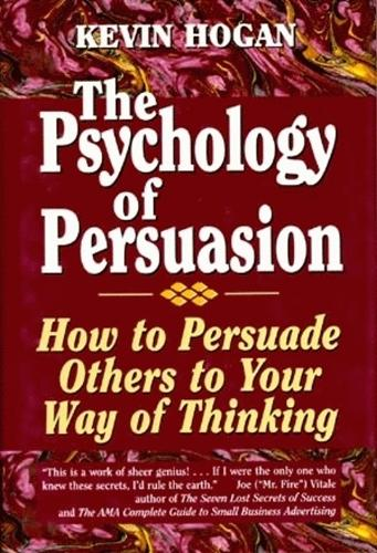 Psychology of Persuasion, The: How To Persuade Others To Your Way Of Thinking (Hardback)