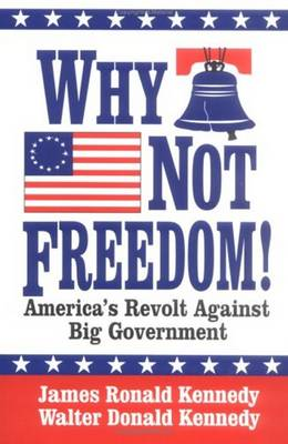 Why Not Freedom!: America's Revolt Against Big Government (Hardback)