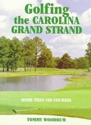 Golfing the Carolina Grand Strand (Hardback)