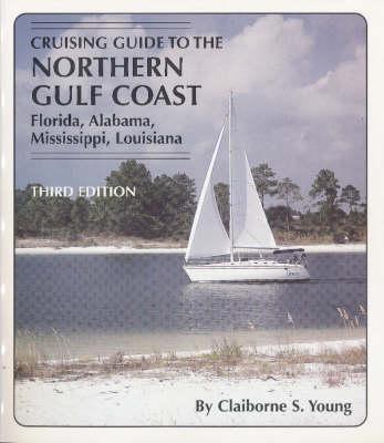 Cruising Guide to the Northern Gulf Coast: Florida, Alabama, Mississippi, Louisiana (Hardback)