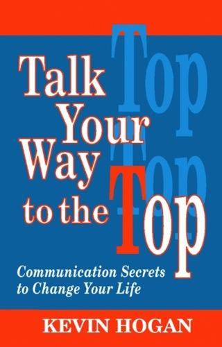 Talk Your Way to the Top: Communication Secrets to Change Your Life (Hardback)