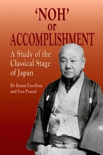'Noh' Or Accomplishment: A Study of the Classical Stage of Japan (Hardback)
