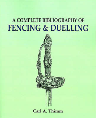 Complete Bibliography of Fencing and Duelling, A (Paperback)