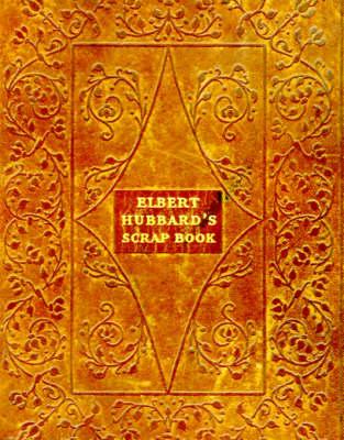 Elbert Hubbard's Scrap Book (Paperback)