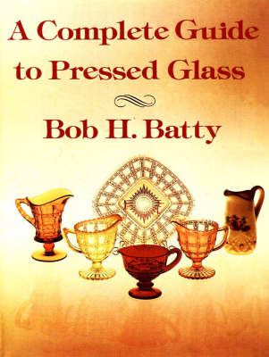 Complete Guide to Pressed Glass, A (Paperback)