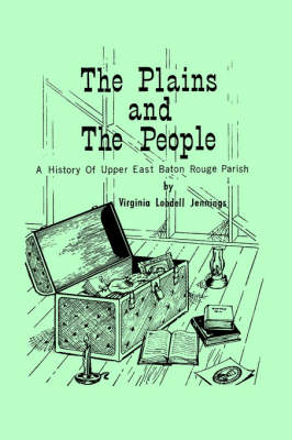 Plains and the People, The: A History of Upper Baton Rouge Parish (Paperback)