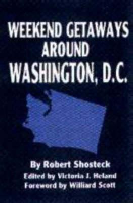 Weekend Getaways Around Washington DC: Including Virginia, Maryland, Delaware, Pennsylvania, New Jersey, West Virginia, and North Carolina (Paperback)