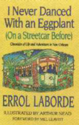 I Never Danced with an Eggplant (on a Streetcar Before): Chronicles of Life and Adventures in New Orleans (Paperback)