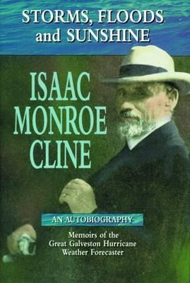 Storms, Floods and Sunshine: Isaac Monroe Cline, an Autobiography (Hardback)