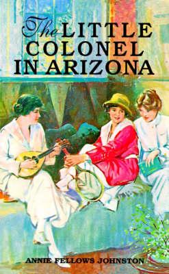 Little Colonel in Arizona, The (Paperback)