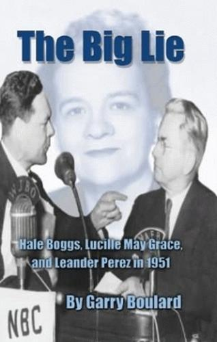 Big Lie, The: Hale Boggs, Lucille May Grace, and Leander Perez in 1951 (Paperback)