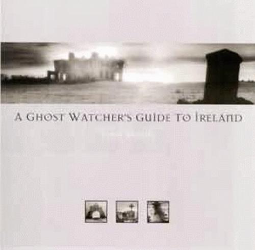 Ghost Watcher's Guide to Ireland, A (Hardback)