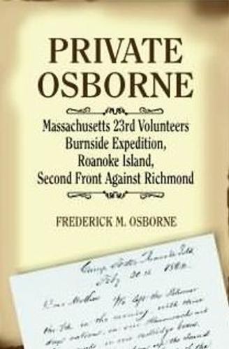 Private Osborne, Massachusetts 23rd Volunteers: Burnside Expedition, Roanoke Island, Second Front Against Richmond (Paperback)
