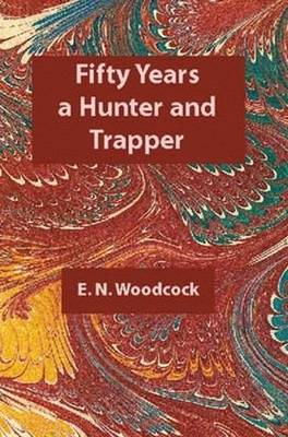 Fifty Years a Hunter & Trapper (Paperback)