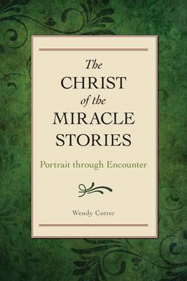 The Christ of the Miracle Stories: Portrait Through Encounter (Paperback)