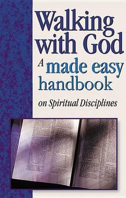 Walking with God: A Made Easy Handbook on Spiritual Disciplines - Made Easy Handbooks (Hardback)